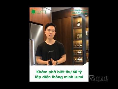 [Video] KHÁM PHÁ BIỆT THỬ 60 TỶ LẮP ĐẶT ĐIỆN THÔNG MINH LUMI