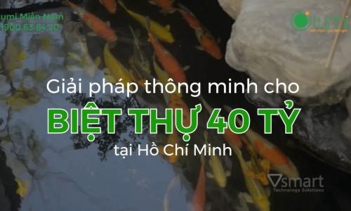 [Video] Lắp đặt nhà thông minh Lumi trong biệt thự 40 tỷ tại Hồ Chí Minh